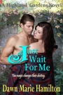 New Highlander Time Travel Release: <i>Just Wait For Me</i> by Dawn Marie Hamilton